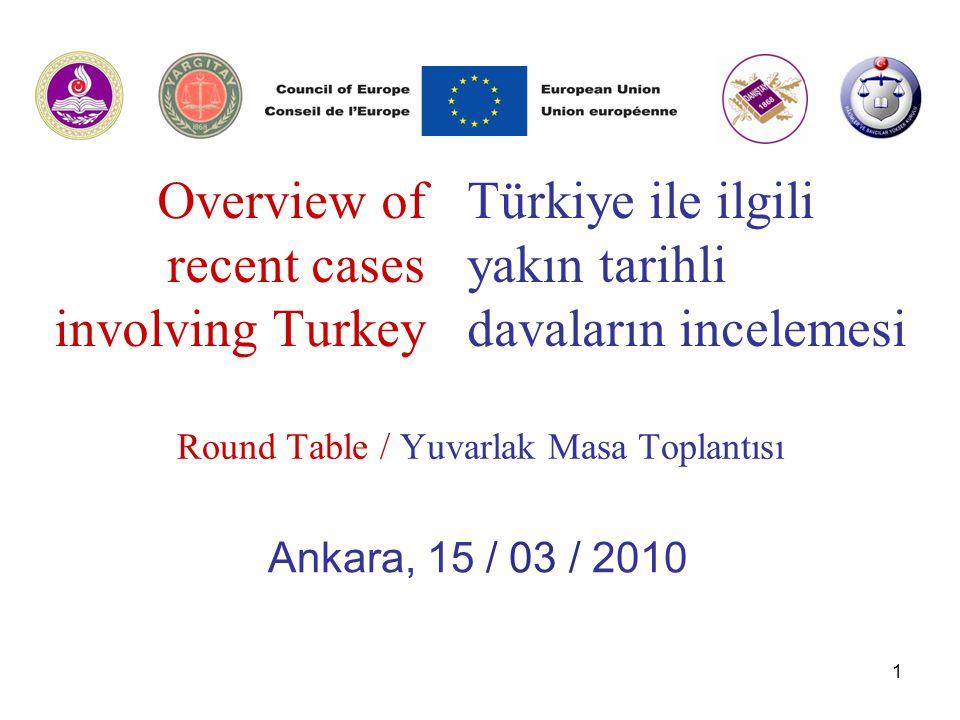 1 Overview of recent cases involving Turkey Türkiye ile ilgili yakın tarihli davaların incelemesi Round Table / Yuvarlak Masa Toplantısı Ankara, 15 / 03 / 2010