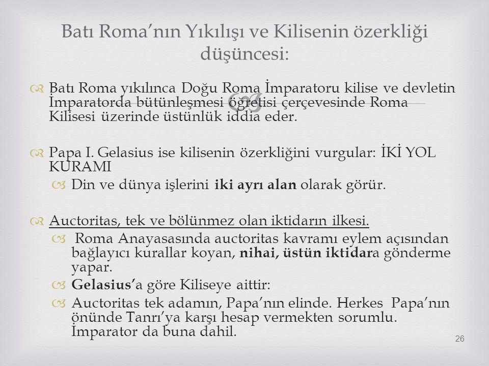   Batı Roma yıkılınca Doğu Roma İmparatoru kilise ve devletin İmparatorda bütünleşmesi öğretisi çerçevesinde Roma Kilisesi üzerinde üstünlük iddia e