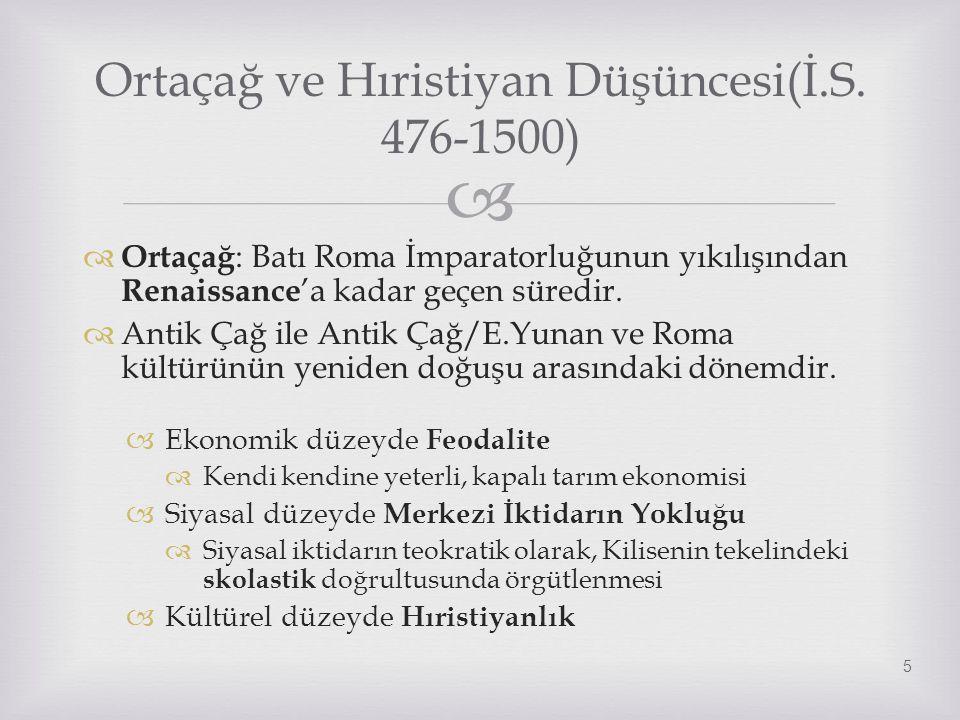   Ortaçağ : Batı Roma İmparatorluğunun yıkılışından Renaissance 'a kadar geçen süredir.  Antik Çağ ile Antik Çağ/E.Yunan ve Roma kültürünün yeniden