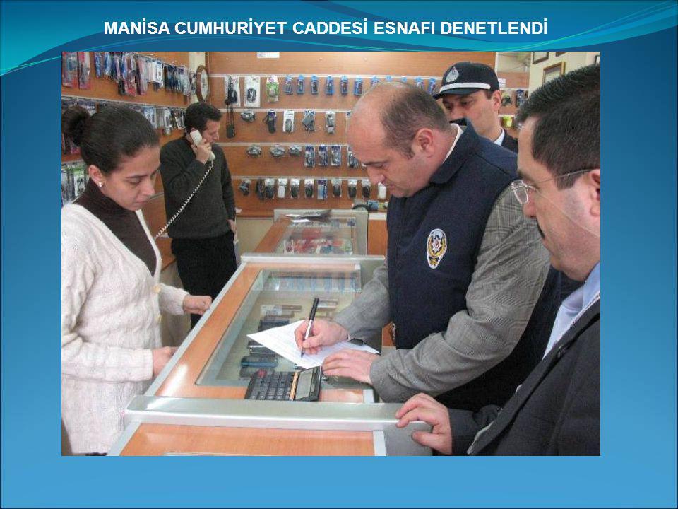 MANİSA CUMHURİYET CADDESİ ESNAFI DENETLENDİ