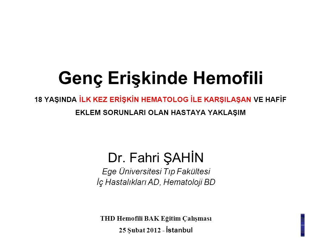 Genç Erişkinde Hemofili 18 YAŞINDA İLK KEZ ERİŞKİN HEMATOLOG İLE KARŞILAŞAN VE HAFİF EKLEM SORUNLARI OLAN HASTAYA YAKLAŞIM Dr.