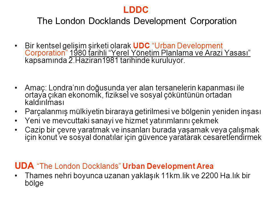LDDC The London Docklands Development Corporation Bir kentsel gelişim şirketi olarak UDC Urban Development Corporation 1980 tarihli Yerel Yönetim Planlama ve Arazi Yasası kapsamında 2.Haziran1981 tarihinde kuruluyor.
