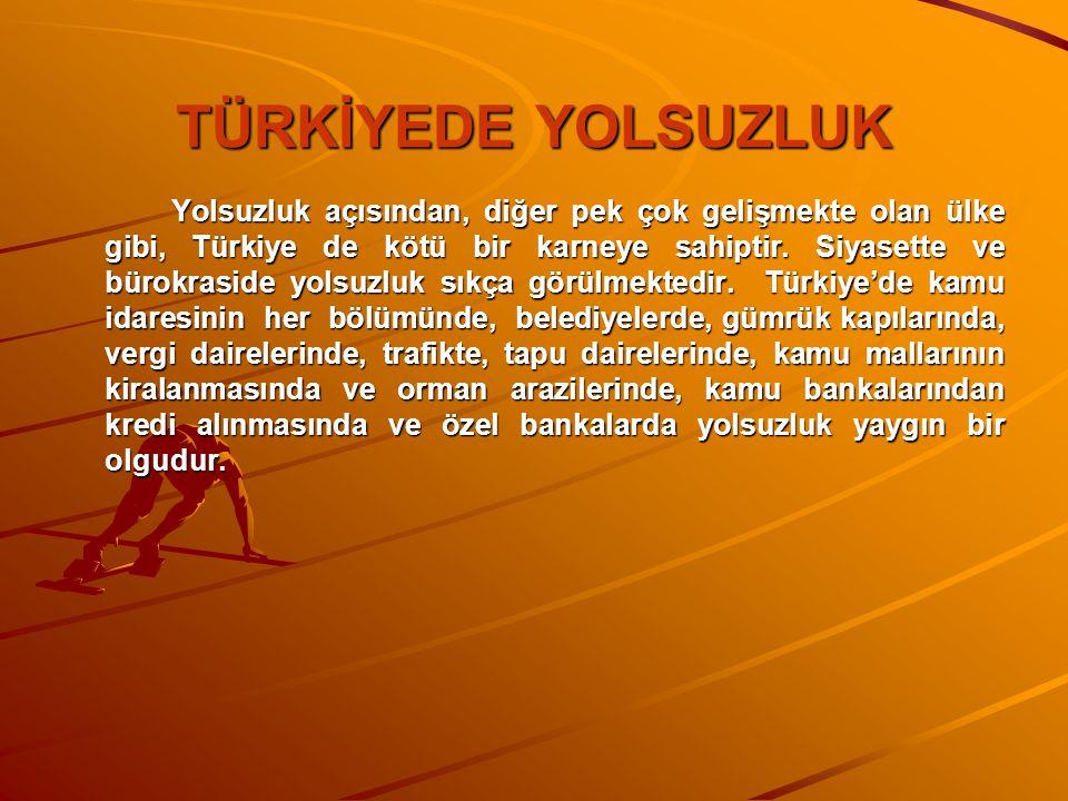 TÜRKİYEDE YOLSUZLUK Yolsuzluk açısından, diğer pek çok gelişmekte olan ülke gibi, Türkiye de kötü bir karneye sahiptir. Siyasette ve bürokraside yolsu