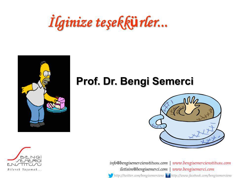 İlginize teşekk ü rler... Prof. Dr. Bengi Semerci