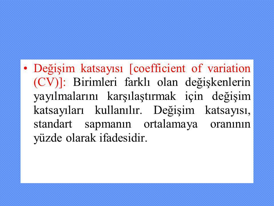 Değişim katsayısı [coefficient of variation (CV)]: Birimleri farklı olan değişkenlerin yayılmalarını karşılaştırmak için değişim katsayıları kullanılı