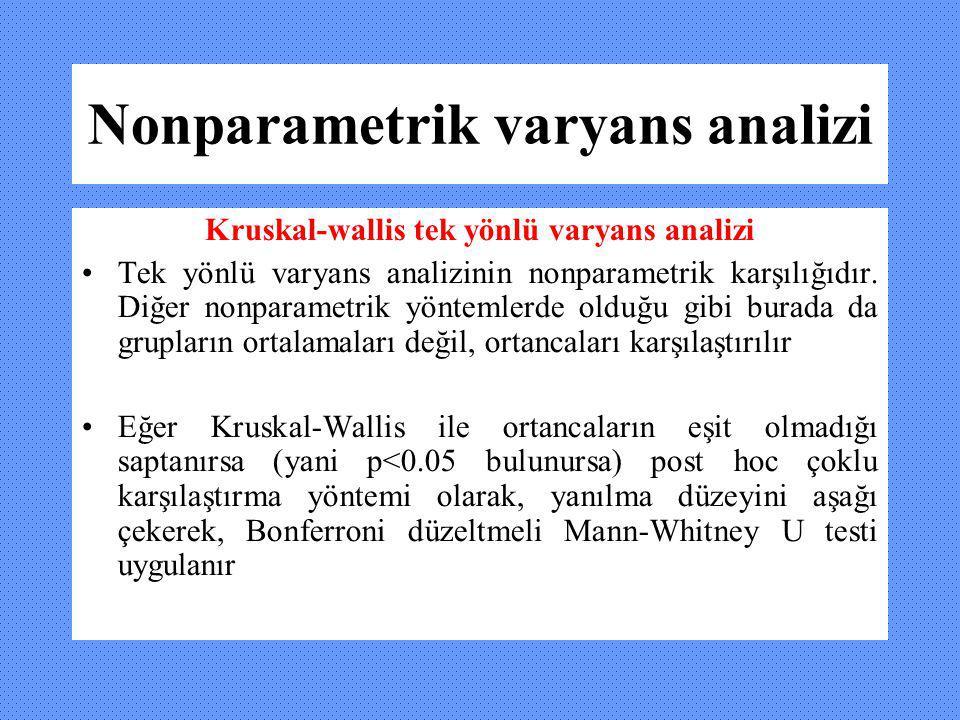 Nonparametrik varyans analizi Kruskal-wallis tek yönlü varyans analizi Tek yönlü varyans analizinin nonparametrik karşılığıdır. Diğer nonparametrik yö