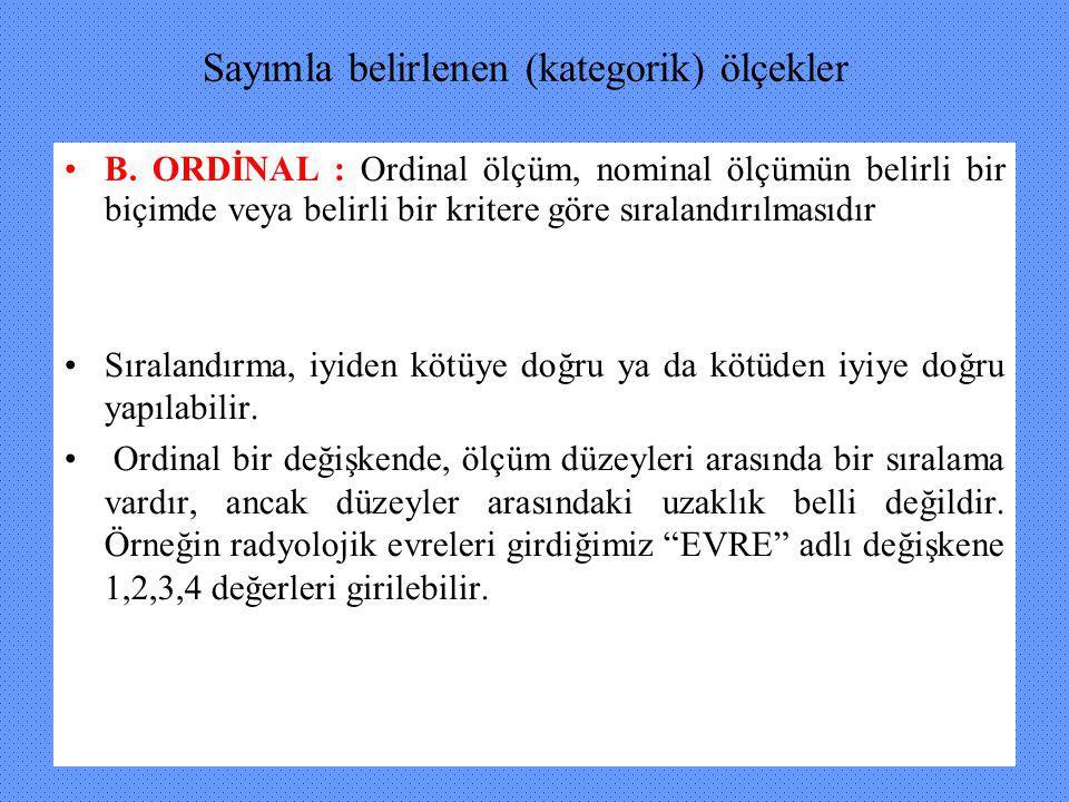 Sayımla belirlenen (kategorik) ölçekler B. ORDİNAL : Ordinal ölçüm, nominal ölçümün belirli bir biçimde veya belirli bir kritere göre sıralandırılması