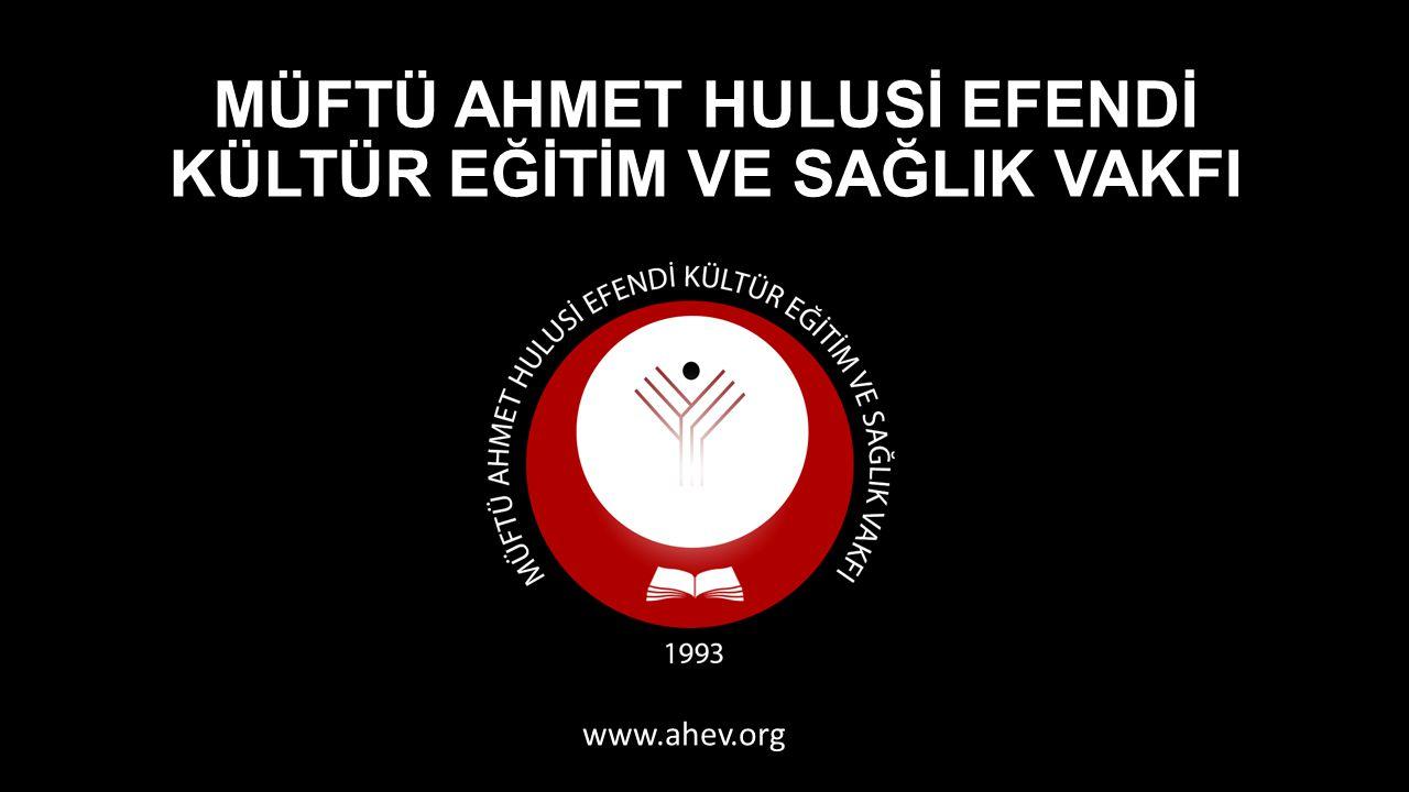 MÜFTÜ AHMET HULUSİ EFENDİ KÜLTÜR EĞİTİM VE SAĞLIK VAKFI www.ahev.org