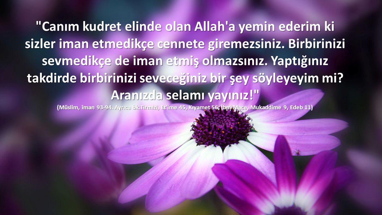 Canım kudret elinde olan Allah a yemin ederim ki sizler iman etmedikçe cennete giremezsiniz.