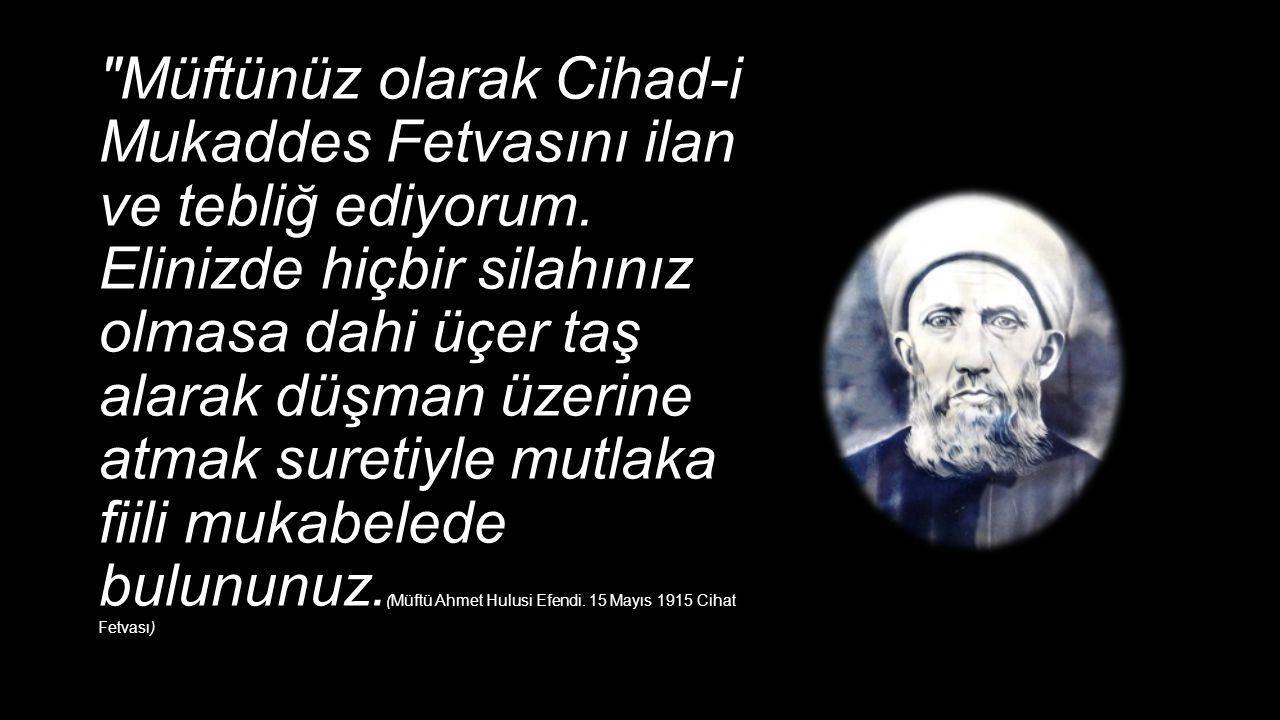 Müftünüz olarak Cihad-i Mukaddes Fetvasını ilan ve tebliğ ediyorum.