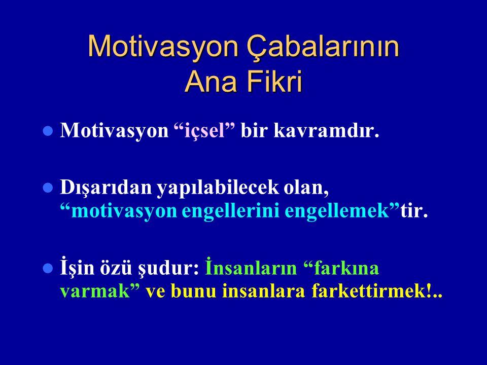 """Motivasyon Çabalarının Ana Fikri Motivasyon """"içsel"""" bir kavramdır. Dışarıdan yapılabilecek olan, """"motivasyon engellerini engellemek""""tir. İşin özü şudu"""