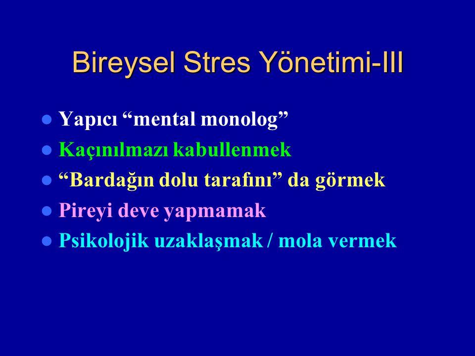 """Bireysel Stres Yönetimi-III Yapıcı """"mental monolog"""" Kaçınılmazı kabullenmek """"Bardağın dolu tarafını"""" da görmek Pireyi deve yapmamak Psikolojik uzaklaş"""