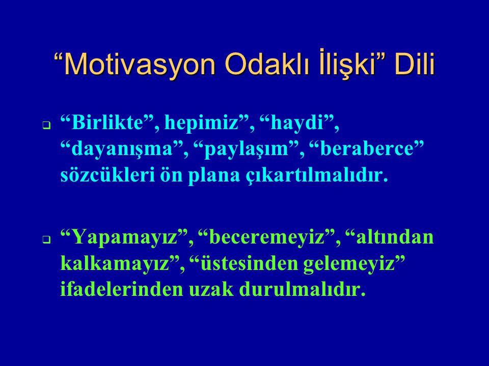 """""""Motivasyon Odaklı İlişki"""" Dili  """"Birlikte"""", hepimiz"""", """"haydi"""", """"dayanışma"""", """"paylaşım"""", """"beraberce"""" sözcükleri ön plana çıkartılmalıdır.  """"Yapamayı"""