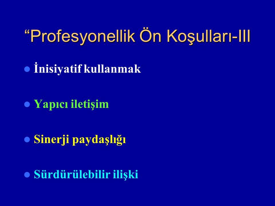 """""""Profesyonellik Ön Koşulları-III İnisiyatif kullanmak Yapıcı iletişim Sinerji paydaşlığı Sürdürülebilir ilişki"""