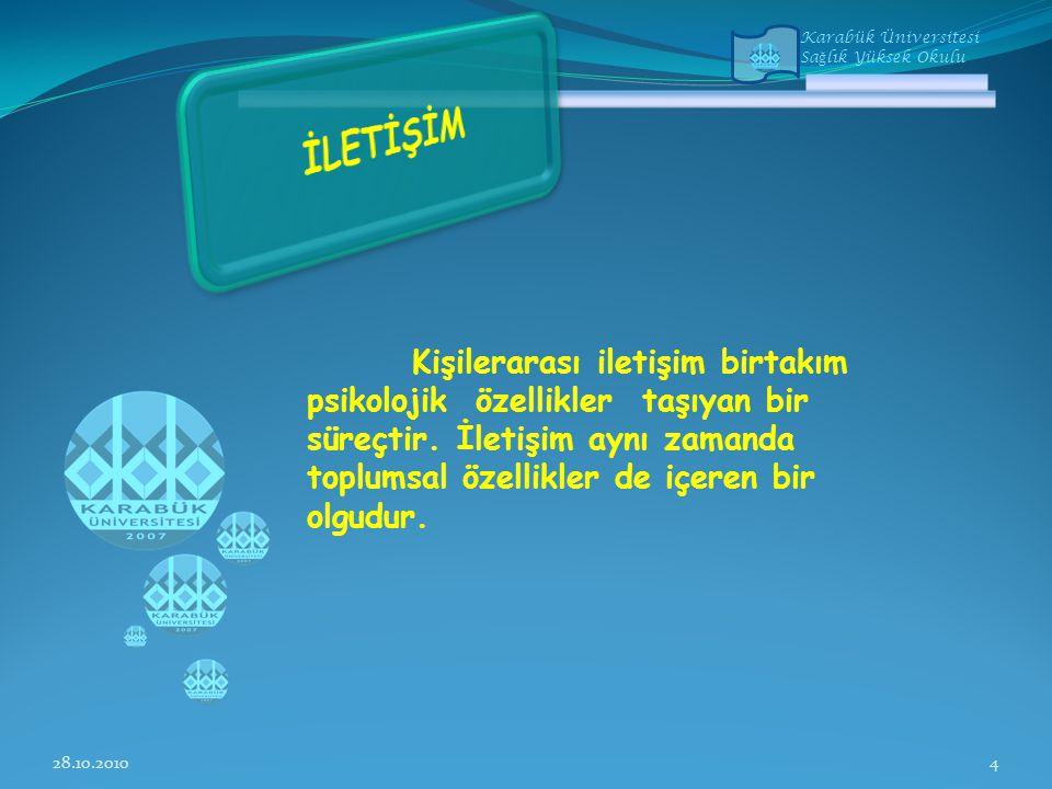 Karabük Üniversitesi Sa ğ lık Yüksek Okulu İletişimde üç temel unsur mevcuttur : 1) İleti gönderen 2) İleti 3) İleti alan 28.10.20105