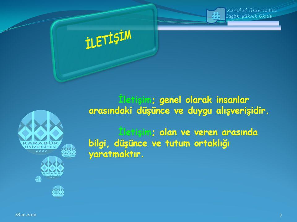 Karabük Üniversitesi Sa ğ lık Yüksek Okulu İletişim; genel olarak insanlar arasındaki düşünce ve duygu alışverişidir.