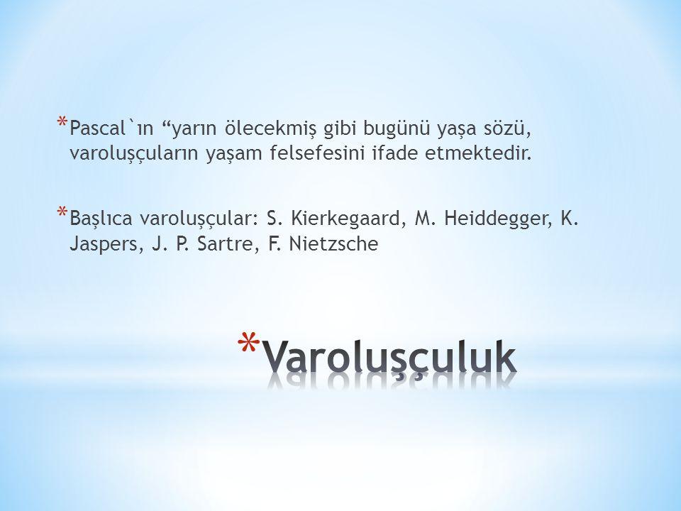 """* Pascal`ın """"yarın ölecekmiş gibi bugünü yaşa sözü, varoluşçuların yaşam felsefesini ifade etmektedir. * Başlıca varoluşçular: S. Kierkegaard, M. Heid"""