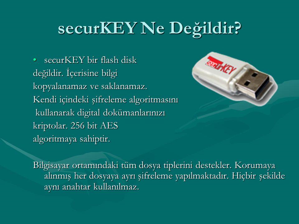 securKEY Ne Değildir? securKEY bir flash disksecurKEY bir flash disk değildir. İçerisine bilgi kopyalanamaz ve saklanamaz. Kendi içindeki şifreleme al