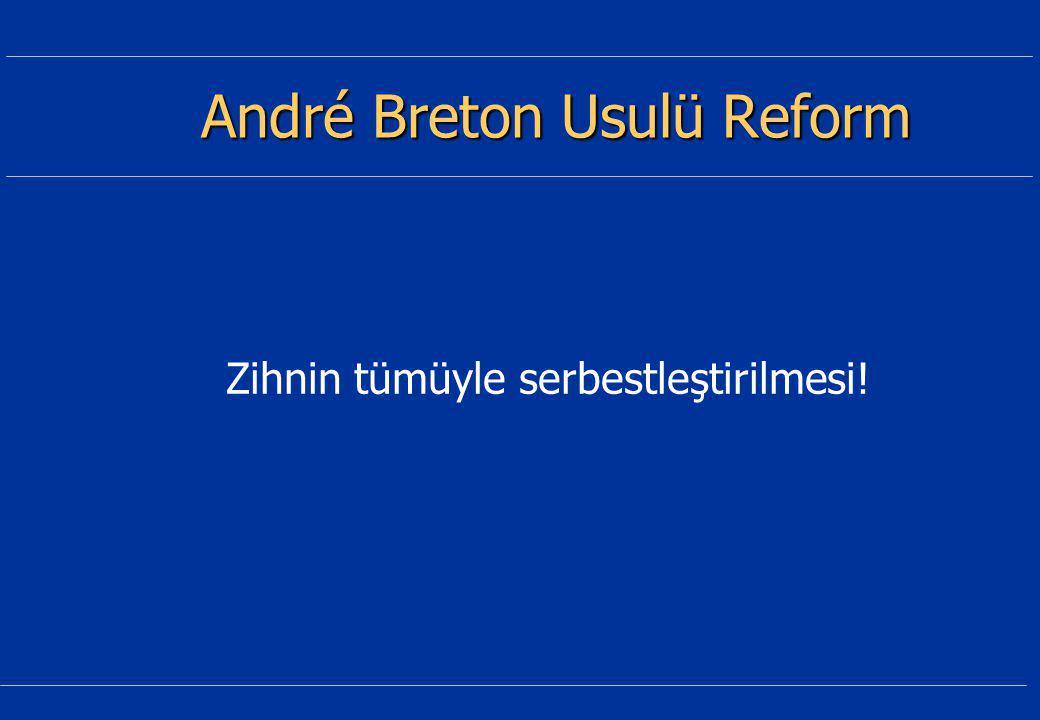 André Breton Usulü Reform Zihnin tümüyle serbestleştirilmesi!