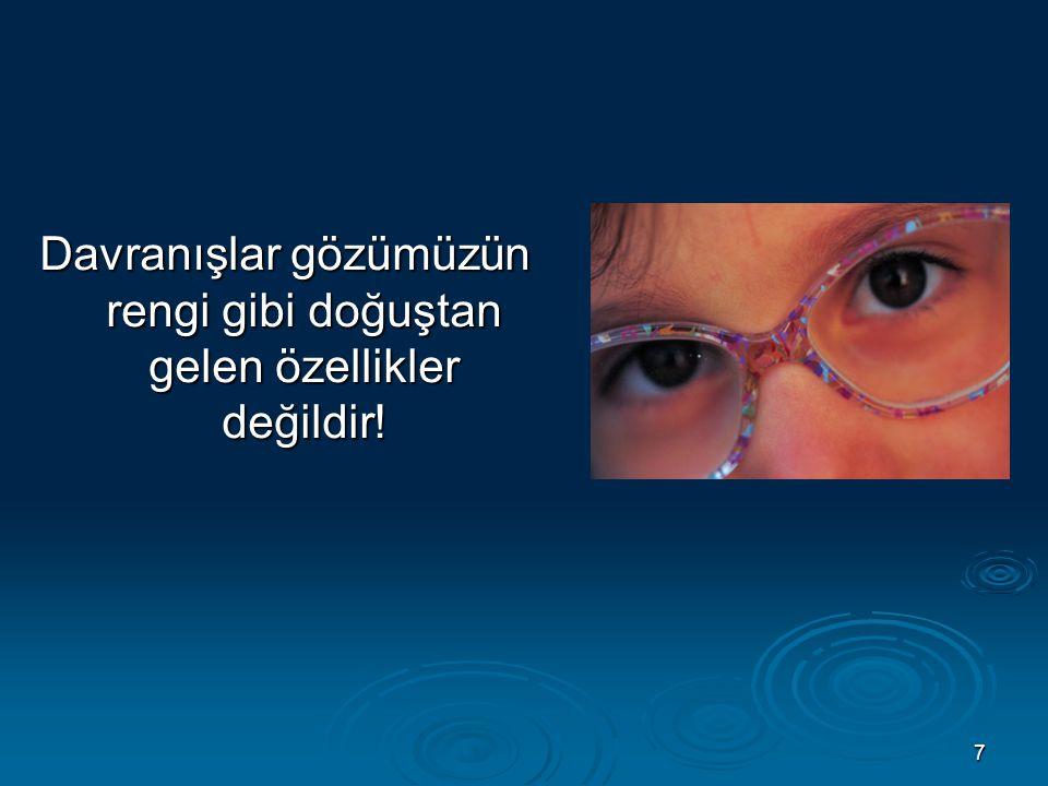 7 Davranışlar gözümüzün rengi gibi doğuştan gelen özellikler değildir!