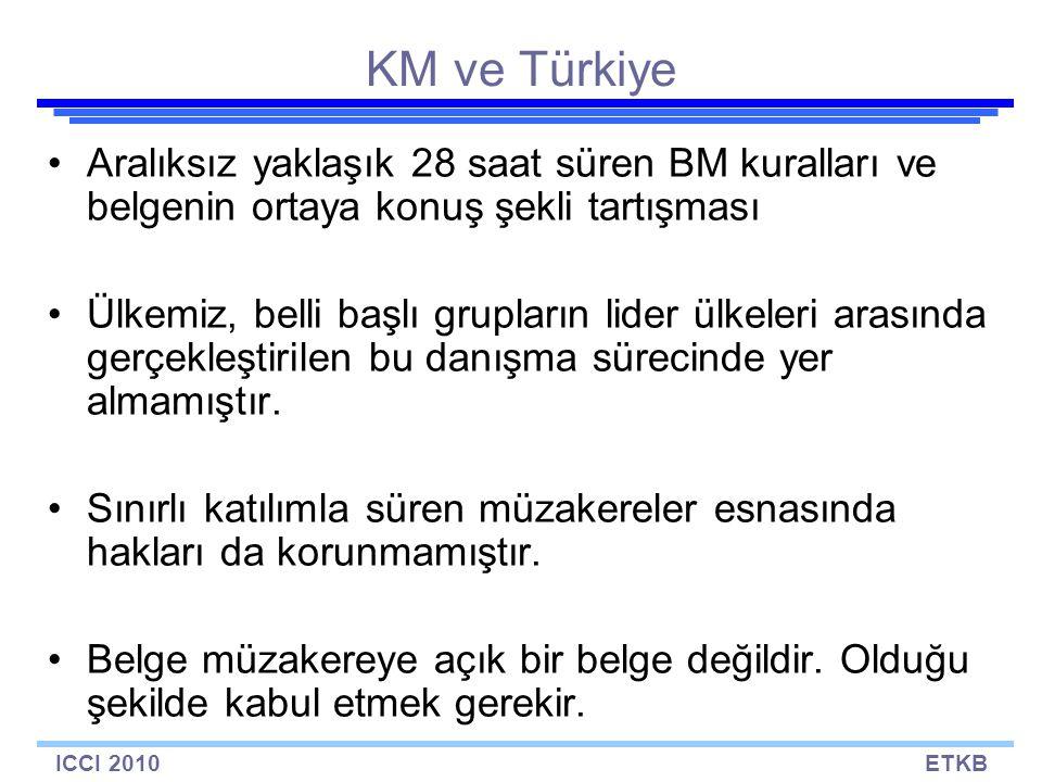 ICCI 2010ETKB KM ve Türkiye Aralıksız yaklaşık 28 saat süren BM kuralları ve belgenin ortaya konuş şekli tartışması Ülkemiz, belli başlı grupların lider ülkeleri arasında gerçekleştirilen bu danışma sürecinde yer almamıştır.