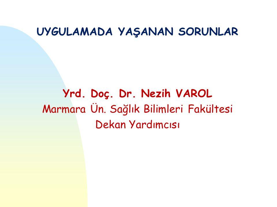 UYGULAMADA YAŞANAN SORUNLAR Yrd. Doç. Dr. Nezih VAROL Marmara Ün.