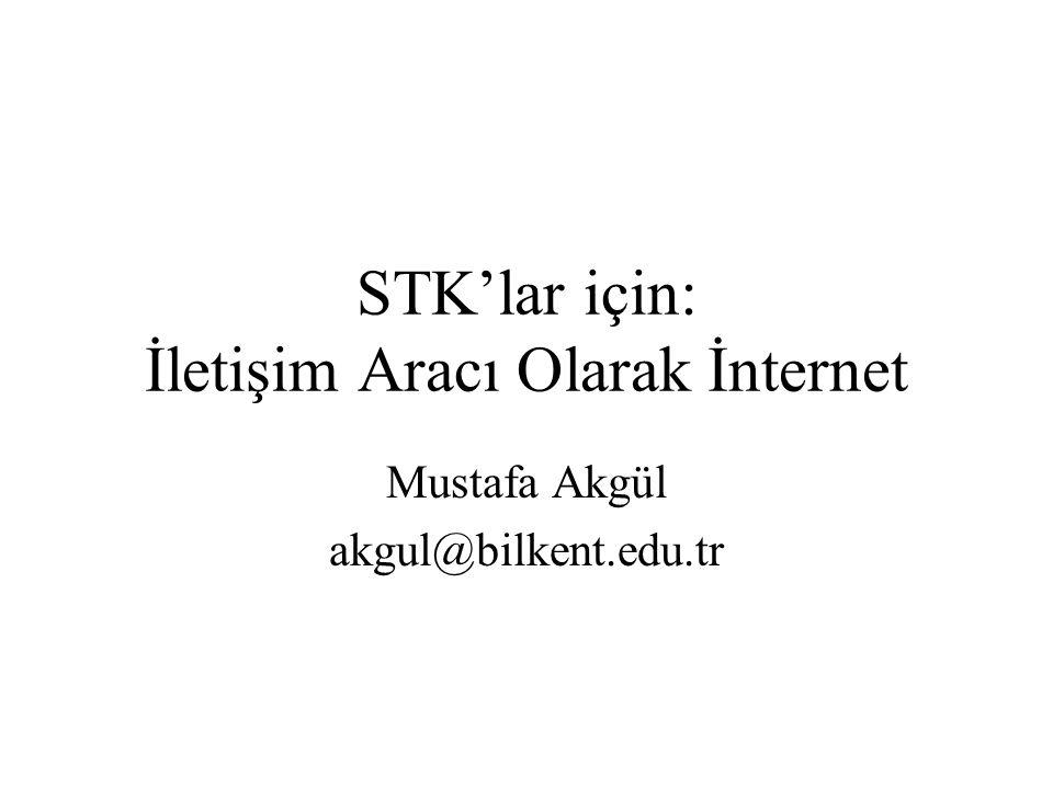 STK'lar için: İletişim Aracı Olarak İnternet Mustafa Akgül akgul@bilkent.edu.tr