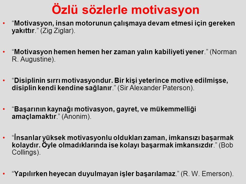 """Özlü sözlerle motivasyon """"Motivasyon, insan motorunun çalışmaya devam etmesi için gereken yakıttır."""" (Zig Ziglar). """"Motivasyon hemen hemen her zaman y"""