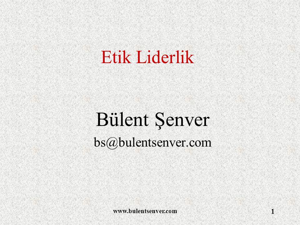 www.bulentsenver.com 1 Etik Liderlik Bülent Şenver bs@bulentsenver.com