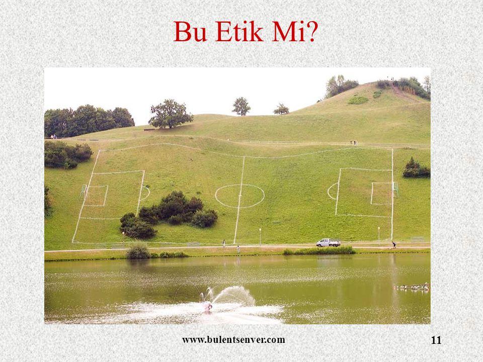 www.bulentsenver.com 11 Bu Etik Mi?