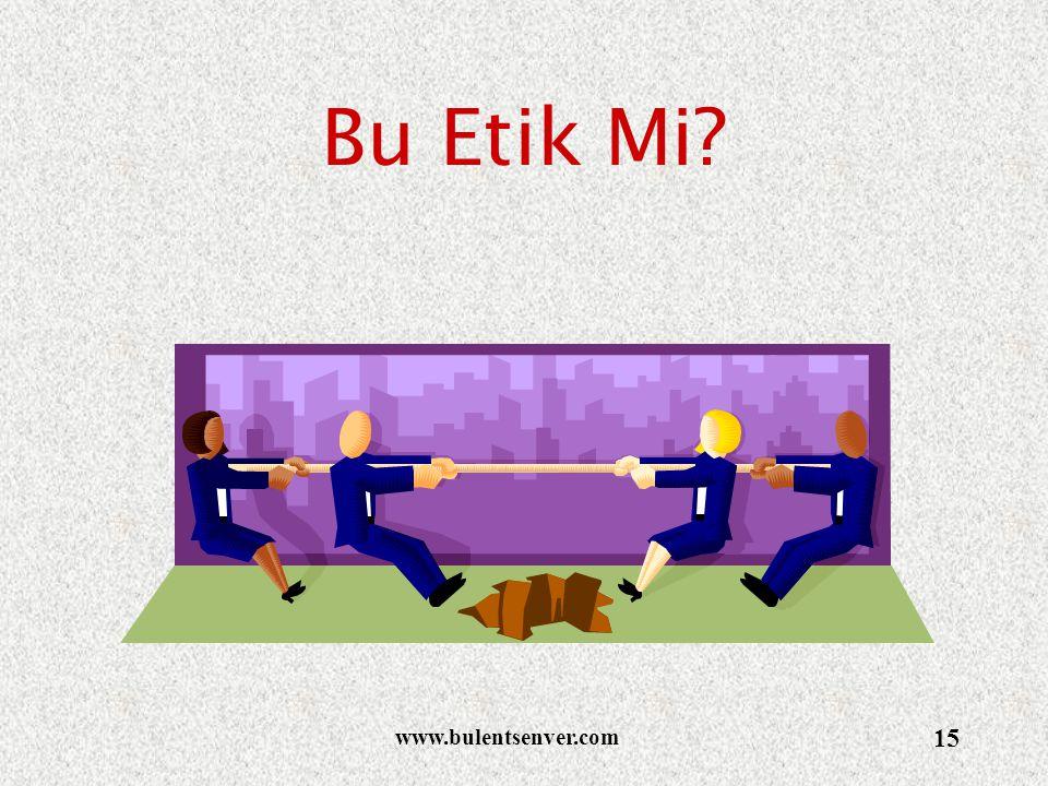 www.bulentsenver.com 15 Bu Etik Mi?