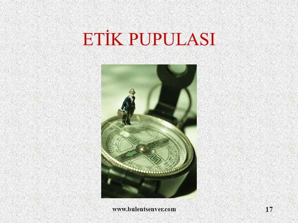 www.bulentsenver.com 17 ETİK PUPULASI