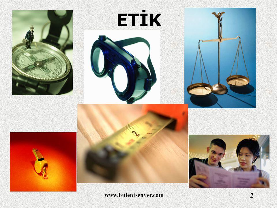 www.bulentsenver.com 3 Etik Değerlere Sahip Çıkmazsak 1.