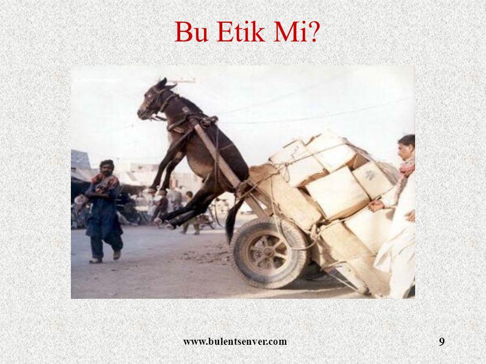 www.bulentsenver.com 10 Bu Etik Mi?