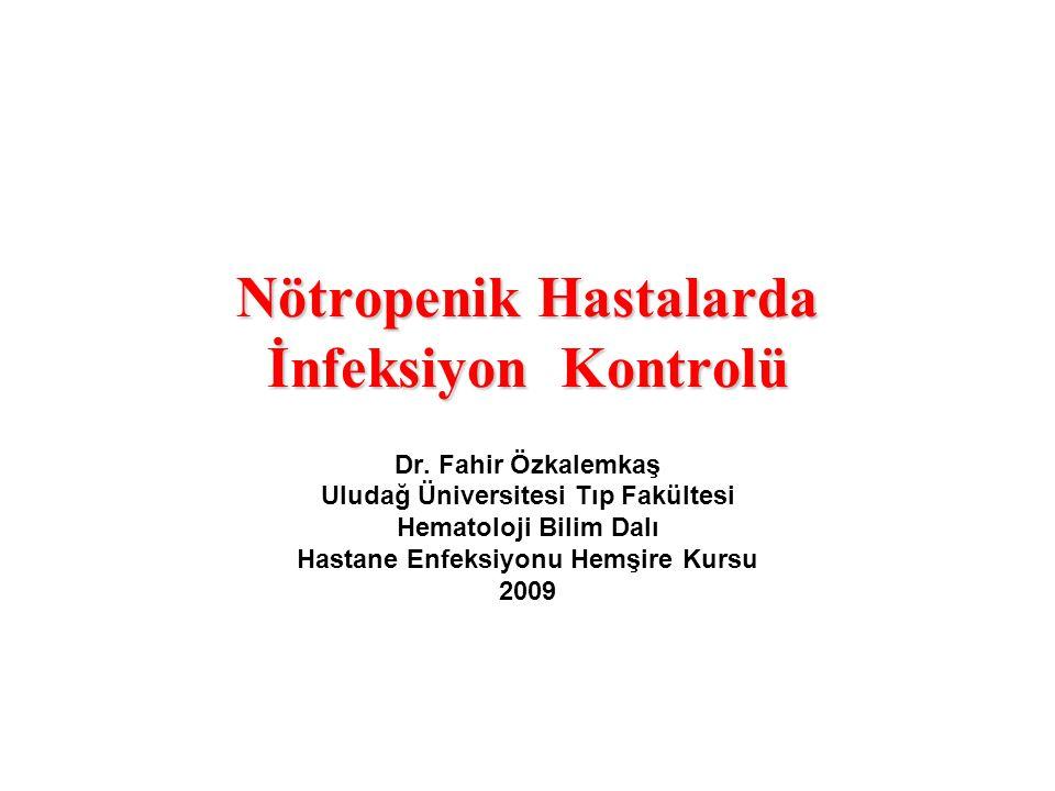 Nötropenik Hastalarda İnfeksiyon Kontrolü Dr. Fahir Özkalemkaş Uludağ Üniversitesi Tıp Fakültesi Hematoloji Bilim Dalı Hastane Enfeksiyonu Hemşire Kur