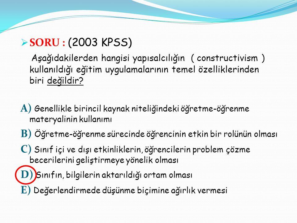  SORU : (2004 KPSS) I- Piaget'in zihinsel gelişim kuramı üzerine kurulmuştur, II- Öğrenciye deneyim kazandırması ve onun bu deneyimler üzerinde düşündürülmesine dayanır, III- Öğretmenin öğretmekle değil, öğrencilerin öğrenmelerini sağlamakla görevli olduğu düşüncesi hakimdir.