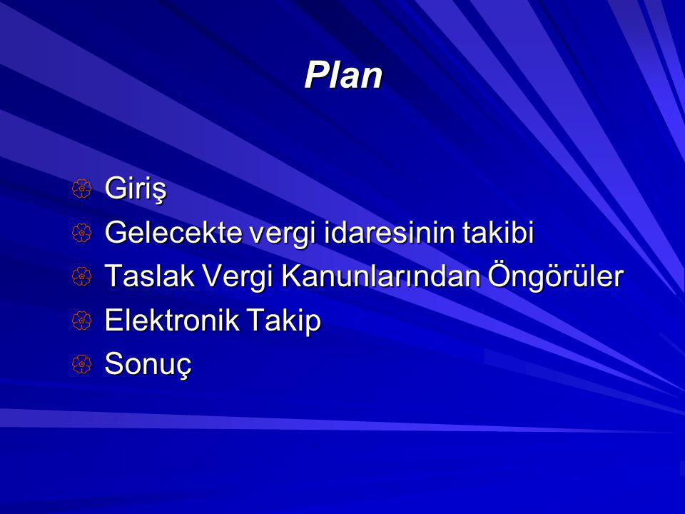 Plan  Giriş  Gelecekte vergi idaresinin takibi  Taslak Vergi Kanunlarından Öngörüler  Elektronik Takip  Sonuç