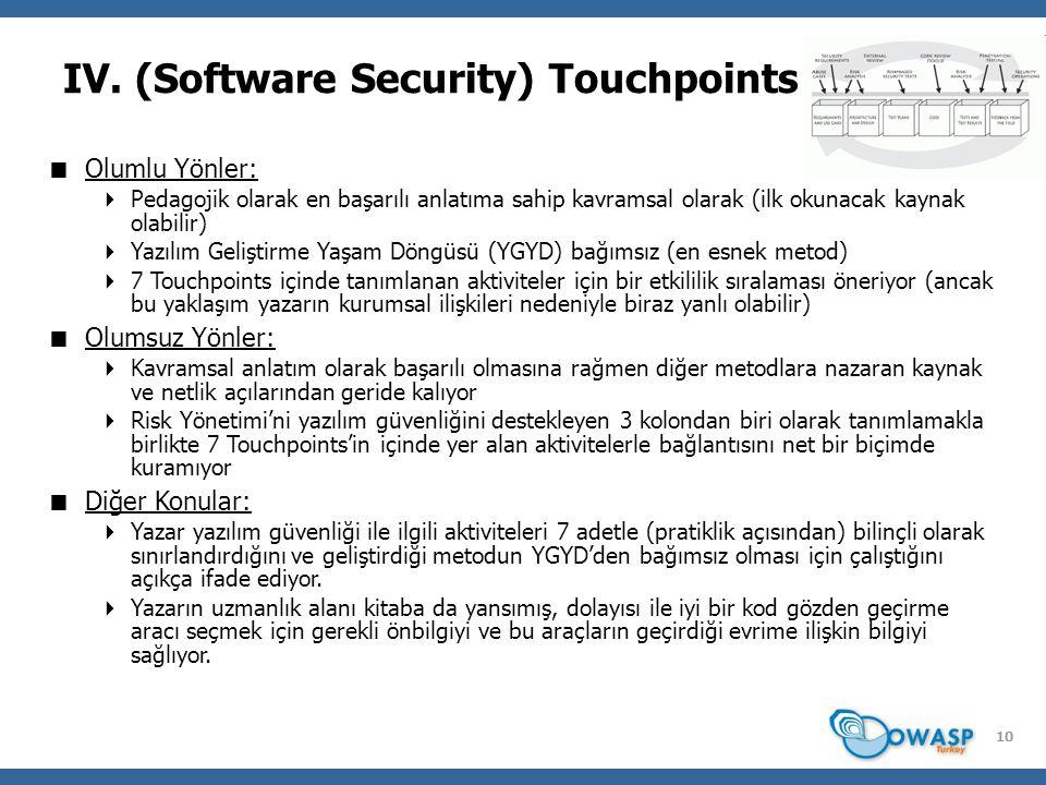 10 IV. (Software Security) Touchpoints  Olumlu Yönler:  Pedagojik olarak en başarılı anlatıma sahip kavramsal olarak (ilk okunacak kaynak olabilir)