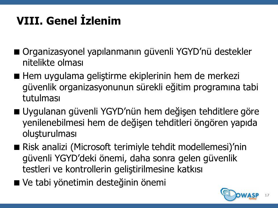 17 VIII. Genel İzlenim  Organizasyonel yapılanmanın güvenli YGYD'nü destekler nitelikte olması  Hem uygulama geliştirme ekiplerinin hem de merkezi g
