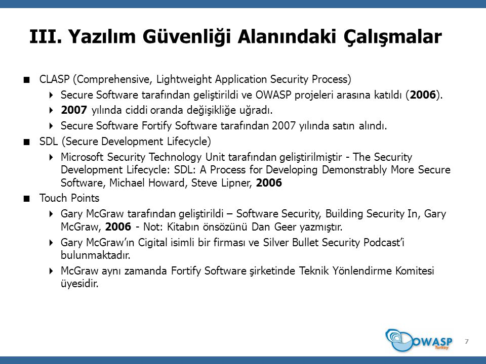 7 III. Yazılım Güvenliği Alanındaki Çalışmalar  CLASP (Comprehensive, Lightweight Application Security Process)  Secure Software tarafından geliştir