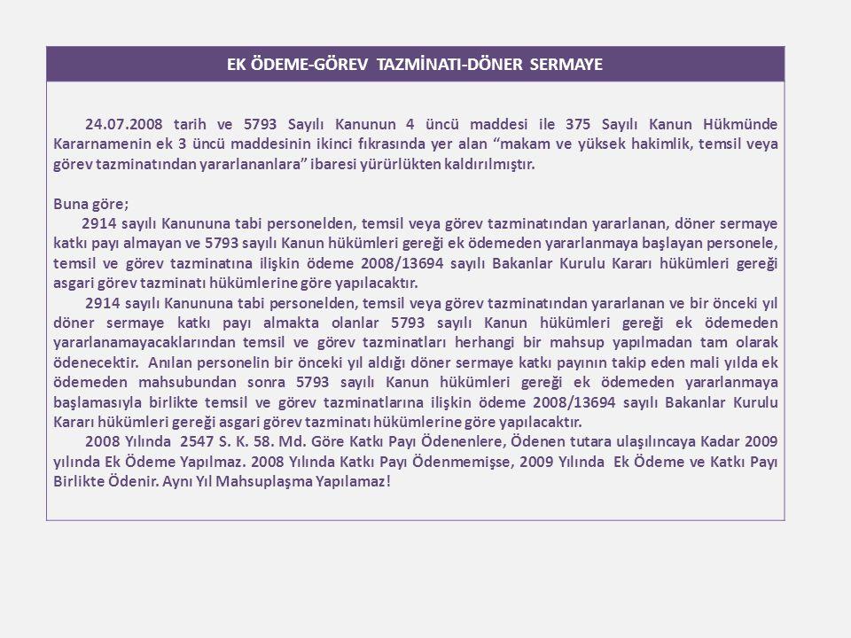 EK ÖDEME-GÖREV TAZMİNATI-DÖNER SERMAYE 24.07.2008 tarih ve 5793 Sayılı Kanunun 4 üncü maddesi ile 375 Sayılı Kanun Hükmünde Kararnamenin ek 3 üncü maddesinin ikinci fıkrasında yer alan makam ve yüksek hakimlik, temsil veya görev tazminatından yararlananlara ibaresi yürürlükten kaldırılmıştır.