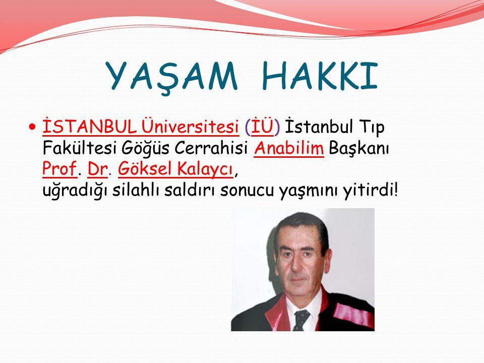 YAŞAM HAKKI İSTANBUL Üniversitesi (İÜ) İstanbul Tıp Fakültesi Göğüs Cerrahisi Anabilim Başkanı Prof. Dr. Göksel Kalaycı, uğradığı silahlı saldırı sonu