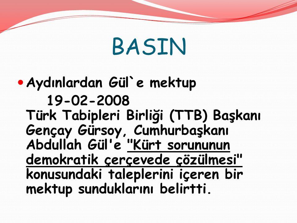BASIN Aydınlardan Gül`e mektup 19-02-2008 Türk Tabipleri Birliği (TTB) Başkanı Gençay Gürsoy, Cumhurbaşkanı Abdullah Gül e Kürt sorununun demokratik çerçevede çözülmesi konusundaki taleplerini içeren bir mektup sunduklarını belirtti.