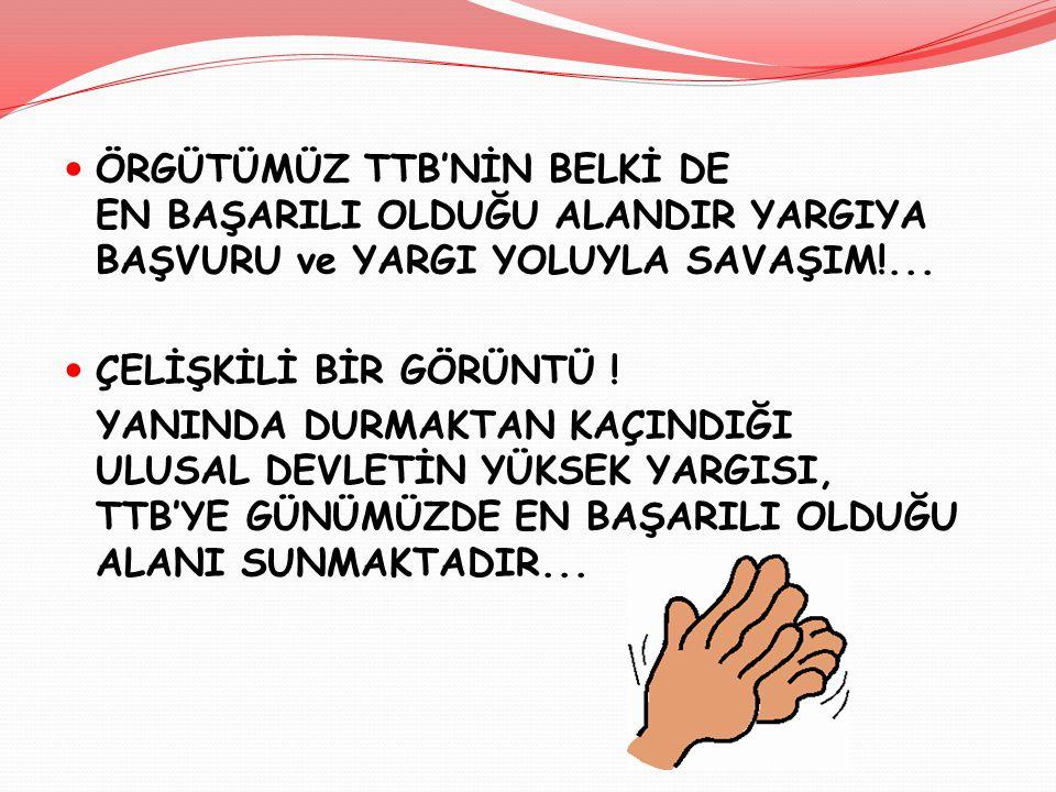 ÖRGÜTÜMÜZ TTB'NİN BELKİ DE EN BAŞARILI OLDUĞU ALANDIR YARGIYA BAŞVURU ve YARGI YOLUYLA SAVAŞIM!...