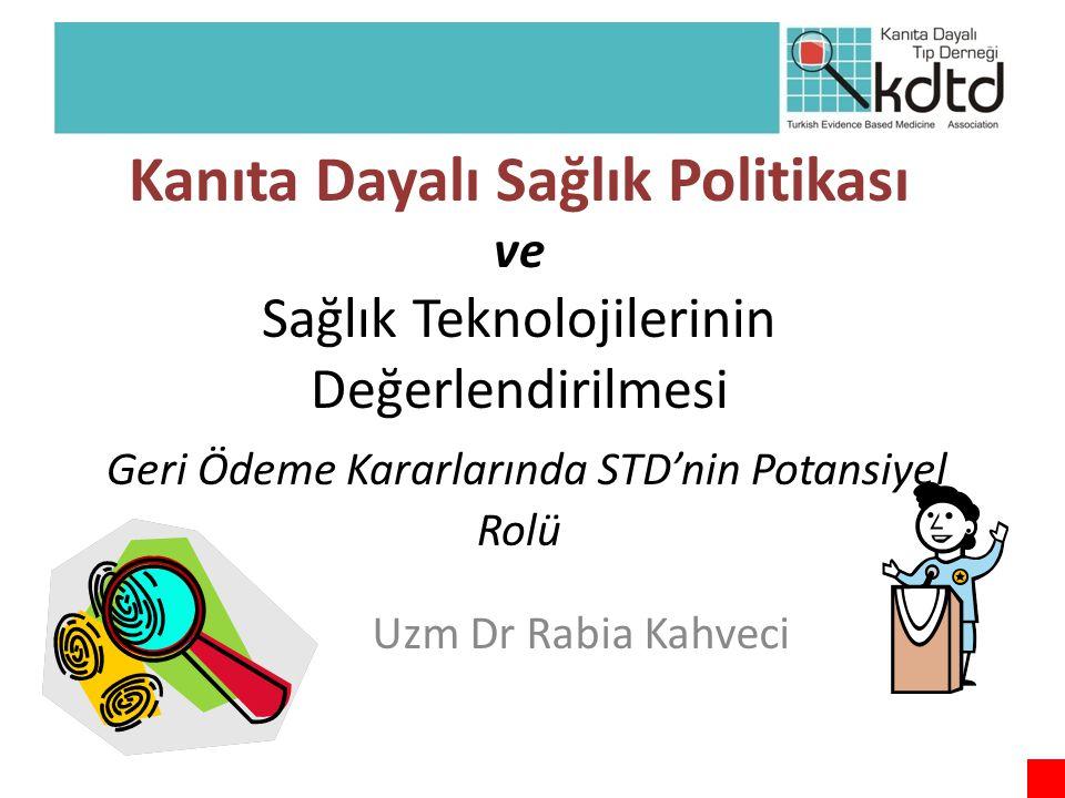 Kanıta Dayalı Sağlık Politikası ve Sağlık Teknolojilerinin Değerlendirilmesi Geri Ödeme Kararlarında STD'nin Potansiyel Rolü Uzm Dr Rabia Kahveci