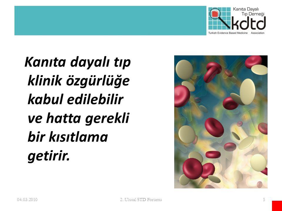 5 Kanıta dayalı tıp klinik özgürlüğe kabul edilebilir ve hatta gerekli bir kısıtlama getirir. 04.03.2010
