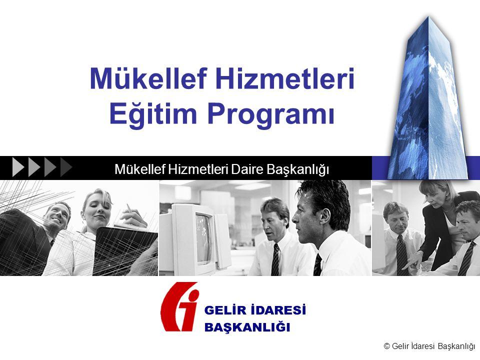 © Gelir İdaresi Başkanlığı Mükellef Hizmetleri Eğitim Programı Mükellef Hizmetleri Daire Başkanlığı