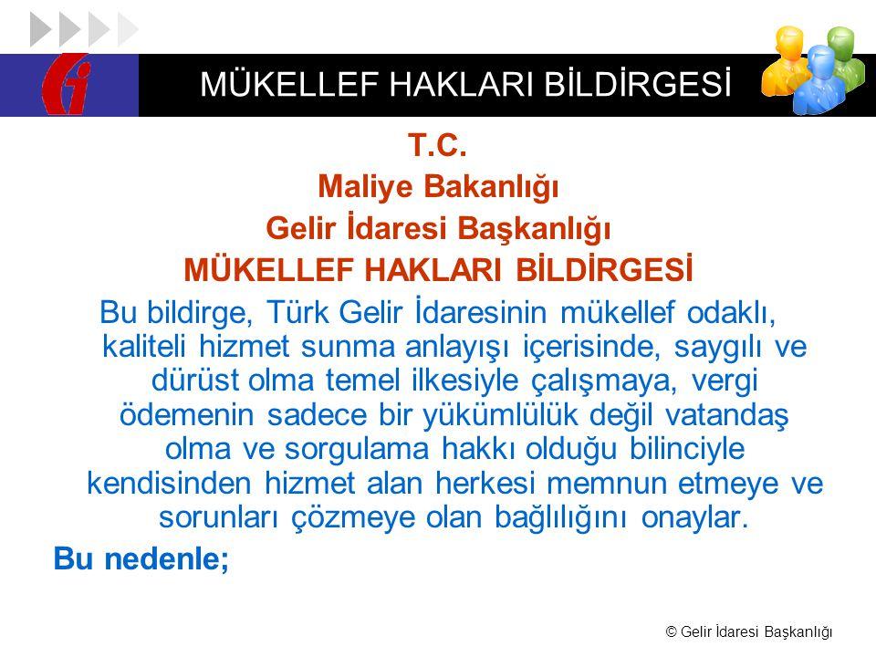 © Gelir İdaresi Başkanlığı MÜKELLEF HAKLARI BİLDİRGESİ T.C. Maliye Bakanlığı Gelir İdaresi Başkanlığı MÜKELLEF HAKLARI BİLDİRGESİ Bu bildirge, Türk Ge