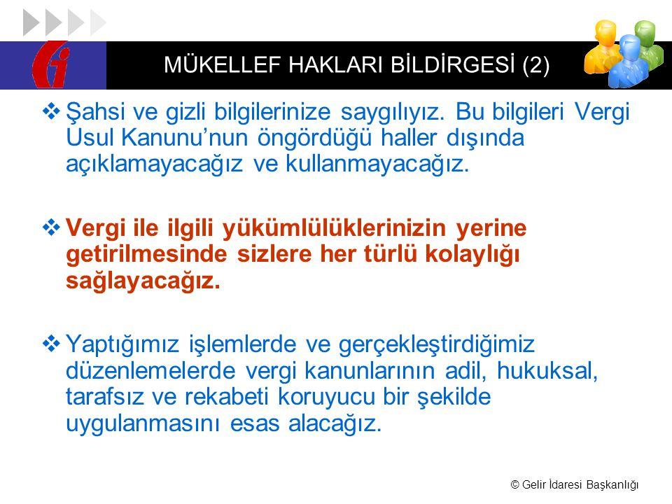 © Gelir İdaresi Başkanlığı MÜKELLEF HAKLARI BİLDİRGESİ (2)  Şahsi ve gizli bilgilerinize saygılıyız.
