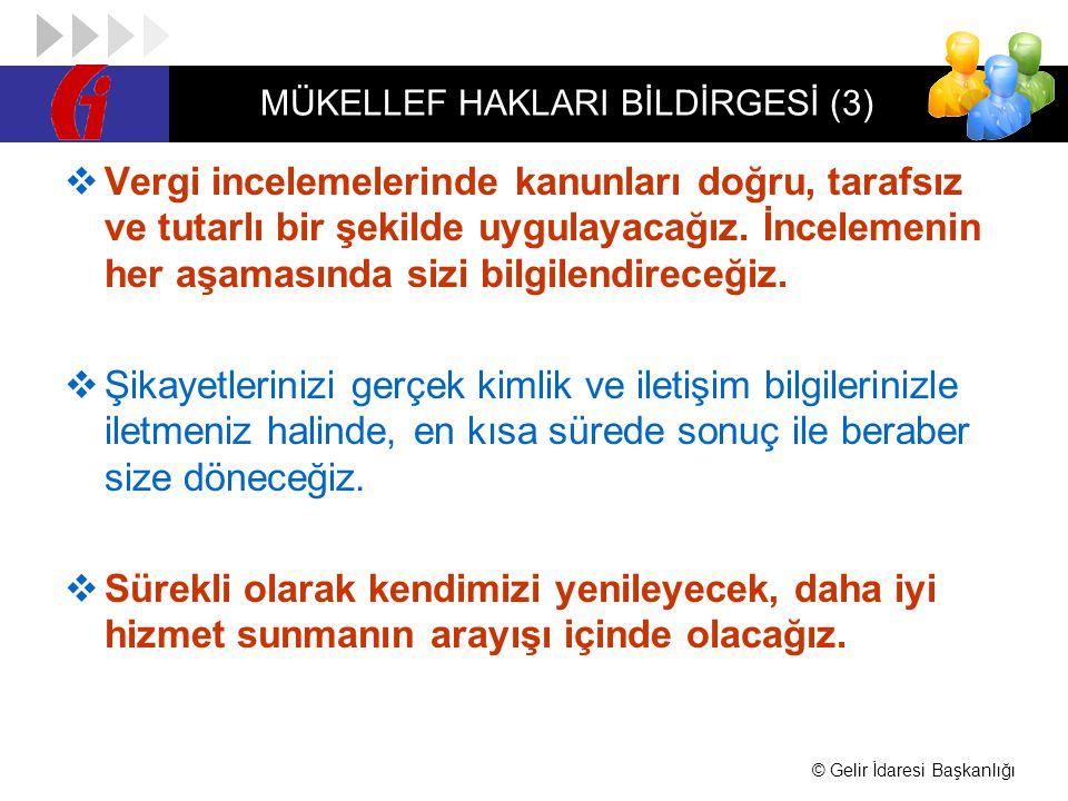 © Gelir İdaresi Başkanlığı MÜKELLEF HAKLARI BİLDİRGESİ (3)  Vergi incelemelerinde kanunları doğru, tarafsız ve tutarlı bir şekilde uygulayacağız. İnc